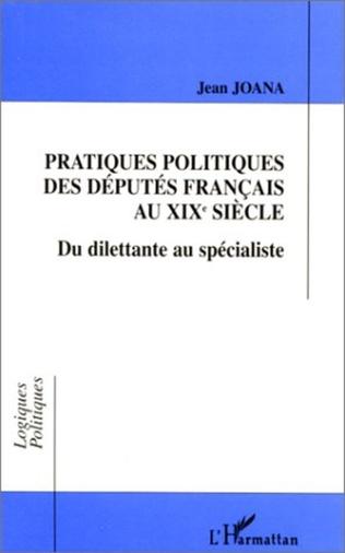 Couverture PRATIQUES POLITIQUES DES DÉPUTÉS FRANÇAIS AU XIXe SIÈCLE