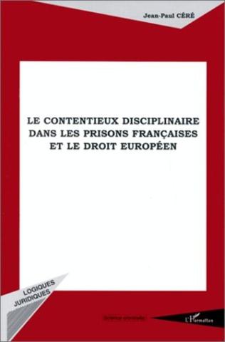Couverture LE CONTENTIEUX DISCIPLINAIRE DANS LES PRISONS FRANÇAISES ET LE DROIT EUROPÉEN