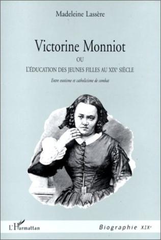 Couverture VICTORINE MONNIOT OU L'EDUCATION DES JEUNES FILLES AU XIXe SIECLE