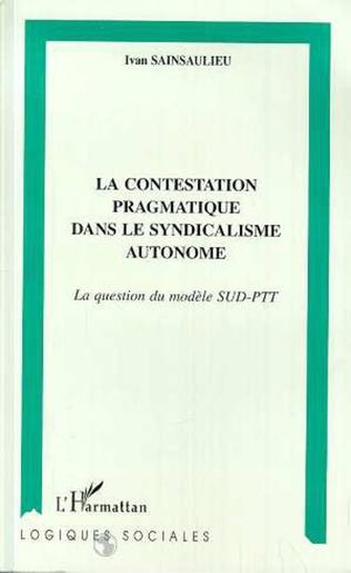 Couverture LA CONTESTATION PRAGMATIQUE DANS LE SYNDICALISME AUTONOME