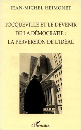 Couverture TOCQUEVILLE ET LE DEVENIR DE LA DÉMOCRATIE : LA PERVERSION DE L'IDÉAL