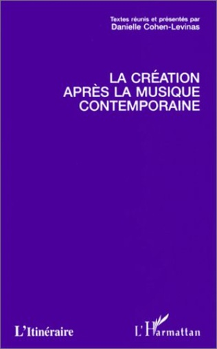 Couverture LA CREATION APRES LA MUSIQUE CONTEMPORAINE