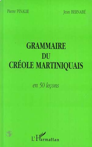 Couverture GRAMMAIRE DU CRÉOLE MARTINIQUAIS EN 50 LEÇONS