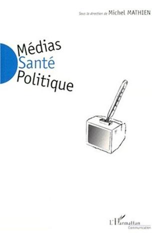 Couverture MEDIAS SANTE POLITIQUE