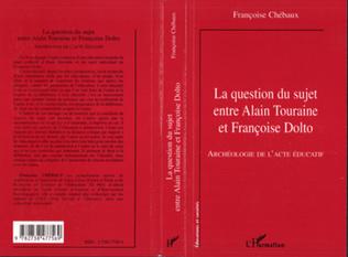 Couverture LA QUESTION DU SUJET ENTRE ALAIN TOURAINE ET FRANCOISE DOLTO