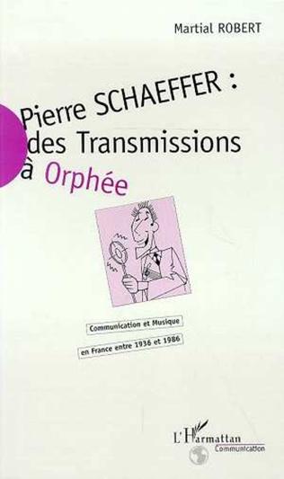 Couverture Pierre Schaeffer : des transmissions à Orphée