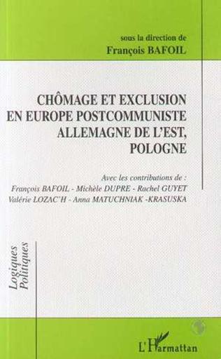 Couverture CHÔMAGE ET EXCLUSION EN EUROPE POSTCOMMUNISTE ALLEMAGNE DE L'EST, POLOGNE