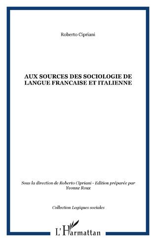 Couverture AUX SOURCES DES SOCIOLOGIE DE LANGUE FRANCAISE ET ITALIENNE