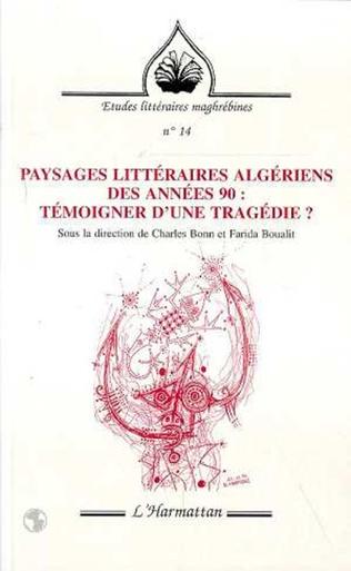 Couverture PAYSAGES LITTERAIRES ALGERIENS DES ANNEES 90 : TEMOIGNER D'UNE TRAGEDIE ?