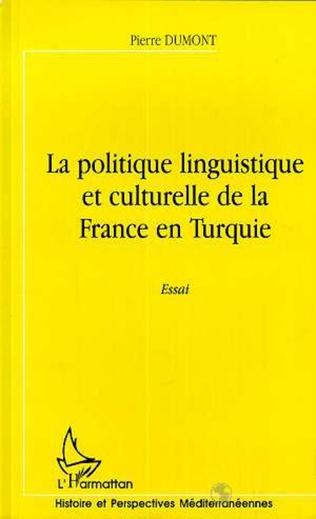 Couverture LA POLITIQUE LINGUISTIQUE ET CULTURELLE DE LA FRANCE EN TURQUIE