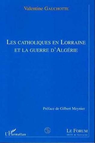 Couverture LES CATHOLIQUES EN LORRAINE ET LA GUERRE D'ALGERIE