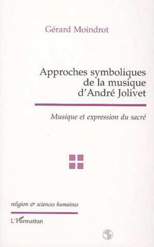 Couverture APPROCHES SYMBOLIQUES DE LA MUSIQUE D'ANDRÉ JOLIVET