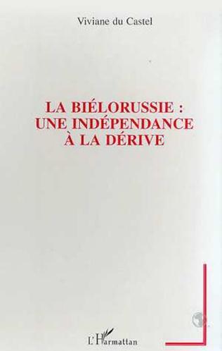 Couverture LA BIELORUSSIE : UNE INDEPENDANCE A LA DERIVE