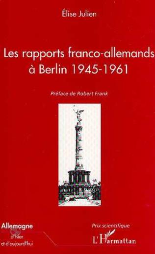 Couverture LES RAPPORTS FRANCO-ALLEMANDS A BERLIN 1945-1961