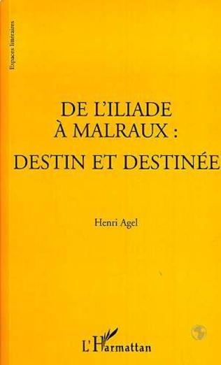 Couverture L'ILIADE (DE) A MALRAUX : DESTIN ET DESTINEE