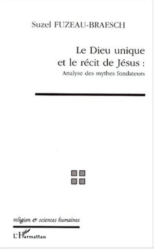 Couverture LE DIEU UNIQUE ET LE RECIT DE JESUS : ANALYSE DES MYTHES FONDATEURS