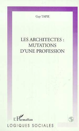Couverture LES ARCHITECTES : MUTATIONS D'UNE PROFESSION