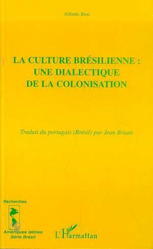 Couverture LA CULTURE BRÉSILIENNE : UNE DIALECTIQUE DE LA COLONISATION