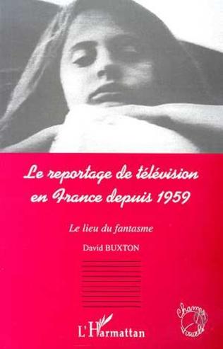 Couverture LE REPORTAGE DE TELEVISION EN FRANCE DEPUIS 1959