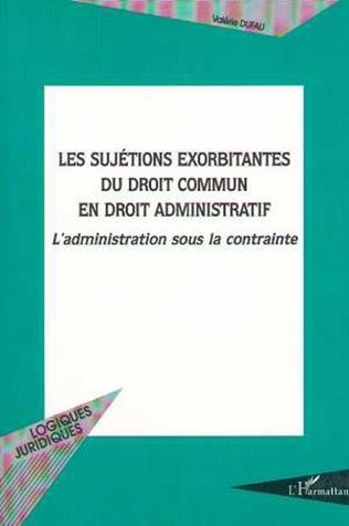 Couverture LES SUJETIONS EXORBITANTES DU DROIT COMMUN EN DROIT ADMINISTRATIF