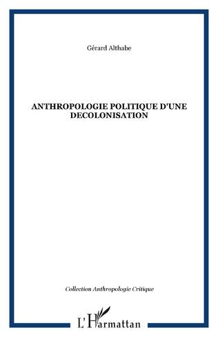 Couverture ANTHROPOLOGIE POLITIQUE D'UNE DECOLONISATION