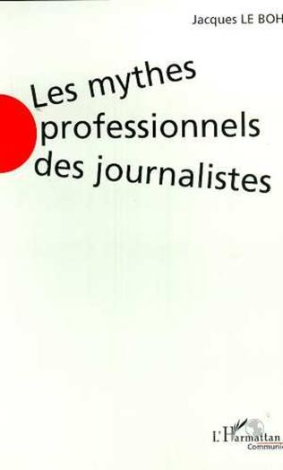 Couverture LES MYTHES PROFESSIONNELS DES JOURNALISTES