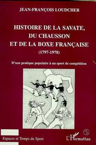 Couverture HISTOIRE DE LA SAVATE, DU CHAUSSON ET DE LA BOXE FRANCAISE (1797-1978)