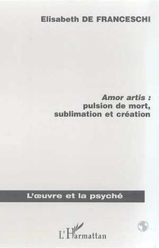 Couverture AMOR ARTIS : PULSION DE MORT, SUBLIMATON ET CREATION
