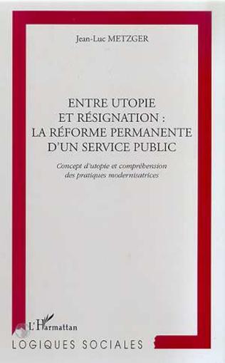 Couverture ENTRE UTOPIE ET RESIGNATION : LA REFORME PERMANENTE D'UN SERVICE PUBLIC