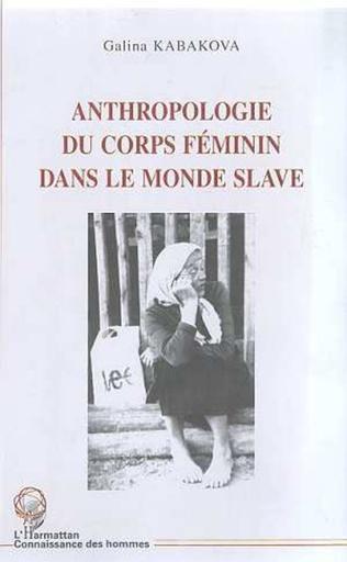 Couverture ANTHROPOLOGIE DU CORPS FEMININ DANS LE MONDE SLAVE