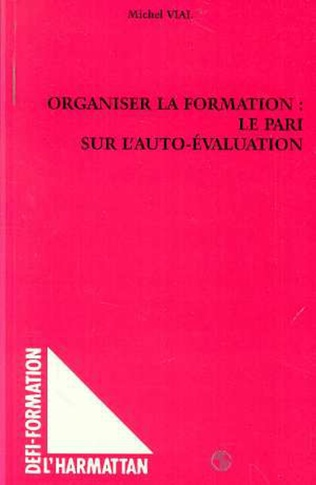 Couverture ORGANISER LA FORMATION : LE PARI SUR L'AUTO-EVALUATION