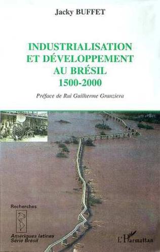 Couverture INDUSTRIALISATION ET DÉVELOPPEMENT AU BRESIL 1500-2000