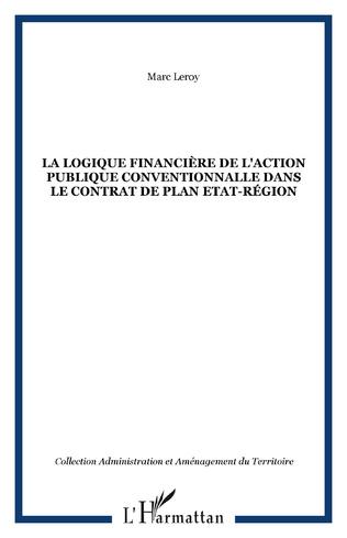 Couverture La logique financière de l'action publique conventionnalle dans le contrat de plan Etat-région