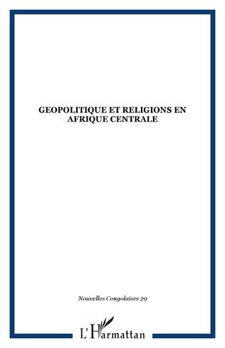 Couverture GEOPOLITIQUE ET RELIGIONS EN AFRIQUE CENTRALE
