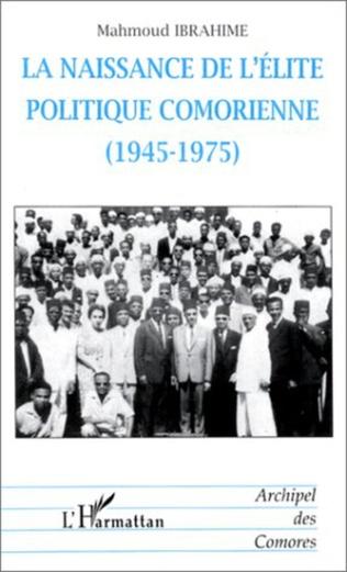 Couverture LA NAISSANCE DE L'ÉLITE POLITIQUE COMORIENNE (1945-1975)