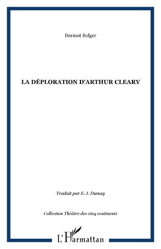 Couverture LA DÉPLORATION D'ARTHUR CLEARY