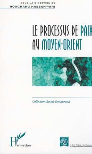 Couverture LE PROCESSUS DE PAIX AU MOYEN-ORIENT
