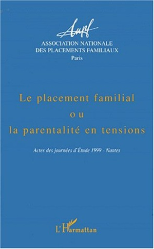 Couverture LE PLACEMENT FAMILIAL OU LA PARENTALITE EN TENSIONS