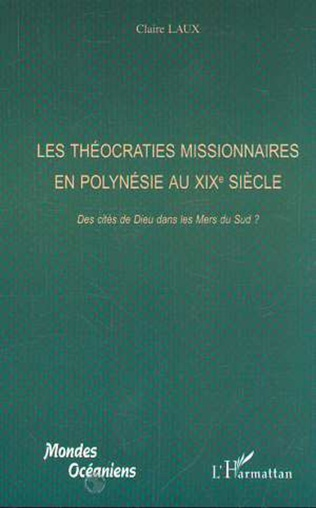 Couverture LES THÉOCRATIES MISSIONNAIRES EN POLYNÉSIE AU XIXe