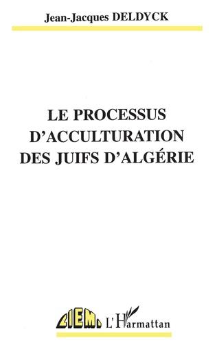 Couverture LE PROCESSUS D'ACCULTURATION DES JUIFS D'ALGÉRIE