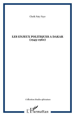 Couverture Les enjeux politiques à Dakar (1945-1960)