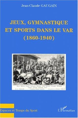 Couverture JEUX, GYMNASTIQUE ET SPORTS DANS LE VAR (1860-1940)