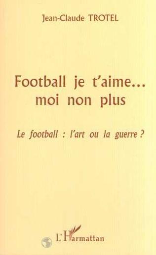 Couverture FOOTBALL JE T'AIME… MOI NON PLUS