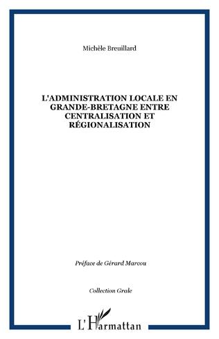 Couverture L'ADMINISTRATION LOCALE EN GRANDE-BRETAGNE ENTRE CENTRALISATION ET RéGIONALISATION