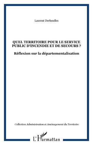 Couverture QUEL TERRITOIRE POUR LE SERVICE PUBLIC D'INCENDIE ET DE SECOURS ?