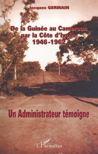 Couverture DE LA GUINÉE AU CAMEROUN PAR LA CÔTE D'IVOIRE 1946-1962