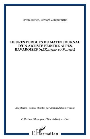 Couverture HEURES PERDUES DU MATIN JOURNAL D'UN ARTISTE PEINTRE ALPES BAVAROISES (9.IX.1944- 10.V.1945)