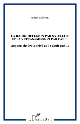 Couverture LA RADIODIFFUSION PAR SATELLITE ET LA RETRANSMISSION PAR CÂBLE