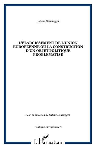 Couverture L'ÉLARGISSEMENT DE L'UNION EUROPÉENNE OU LA CONSTRUCTION D'UN OBJET POLITIQUE PROBLÉMATISÉ
