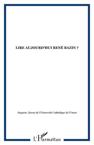 Couverture LIRE AUJOURD'HUI RENÉ BAZIN ?